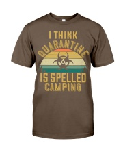 i think quarantine is spelled camping Classic T-Shirt front