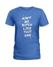 Ain't no Bitch like this one  Ladies T-Shirt tile
