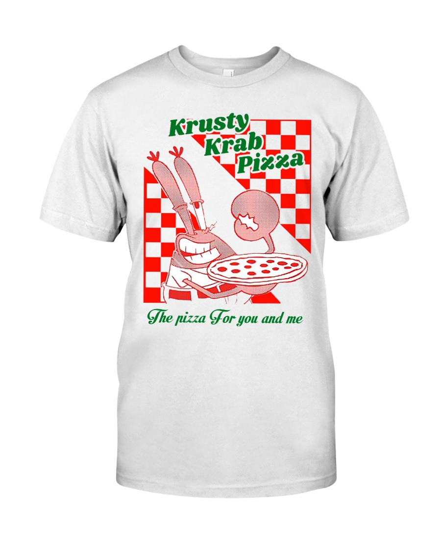 krusty krab pizza the pizza for you and me t-shirt Classic T-Shirt