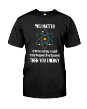 You Matter Then You Energy T Shirt Funny Science Classic T-Shirt front