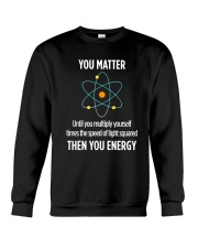 You Matter Then You Energy T Shirt Funny Science Crewneck Sweatshirt tile