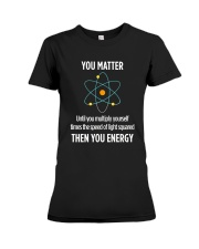 You Matter Then You Energy T Shirt Funny Science Premium Fit Ladies Tee thumbnail