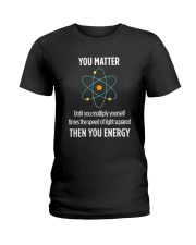 You Matter Then You Energy T Shirt Funny Science Ladies T-Shirt thumbnail