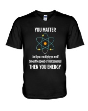 You Matter Then You Energy T Shirt Funny Science V-Neck T-Shirt thumbnail