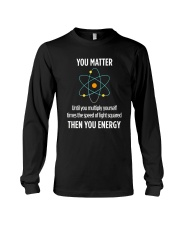 You Matter Then You Energy T Shirt Funny Science Long Sleeve Tee thumbnail