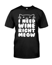 I NEED WINE RIGHT MEOW Cat Wine Classic T-Shirt front