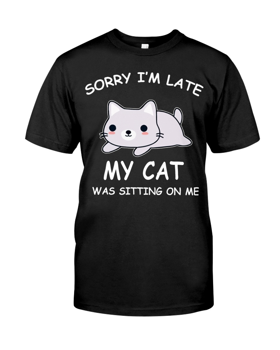 I Am Late My Cat Was Sitting On Me Cat Classic T-Shirt