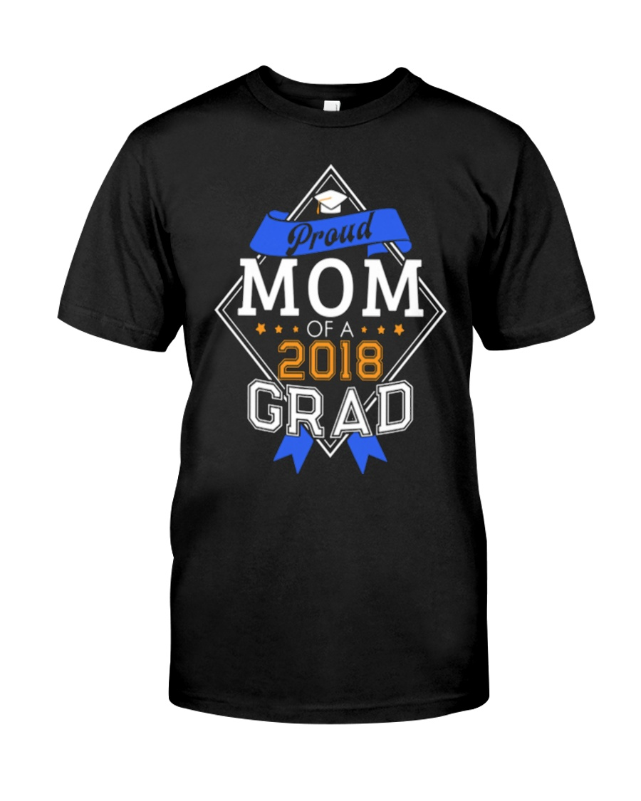 PROUD MOM OF A 2018 GRADUATE GRADUATION Classic T-Shirt
