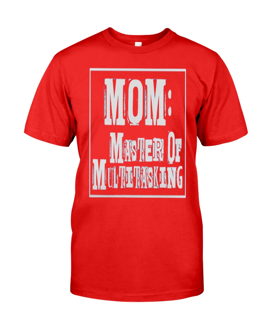 Mom Master of Multitasking - Great Mothers Day Classic T-Shirt