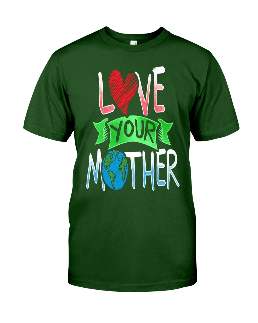 Earth Day t shirt Love Your Mother Earth Cute Tee Classic T-Shirt showcase
