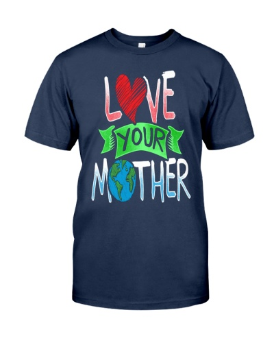 Earth Day t shirt Love Your Mother Earth Cute Tee