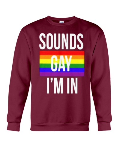 Sounds Gay Im In Shirt LGBT Pride Shirts