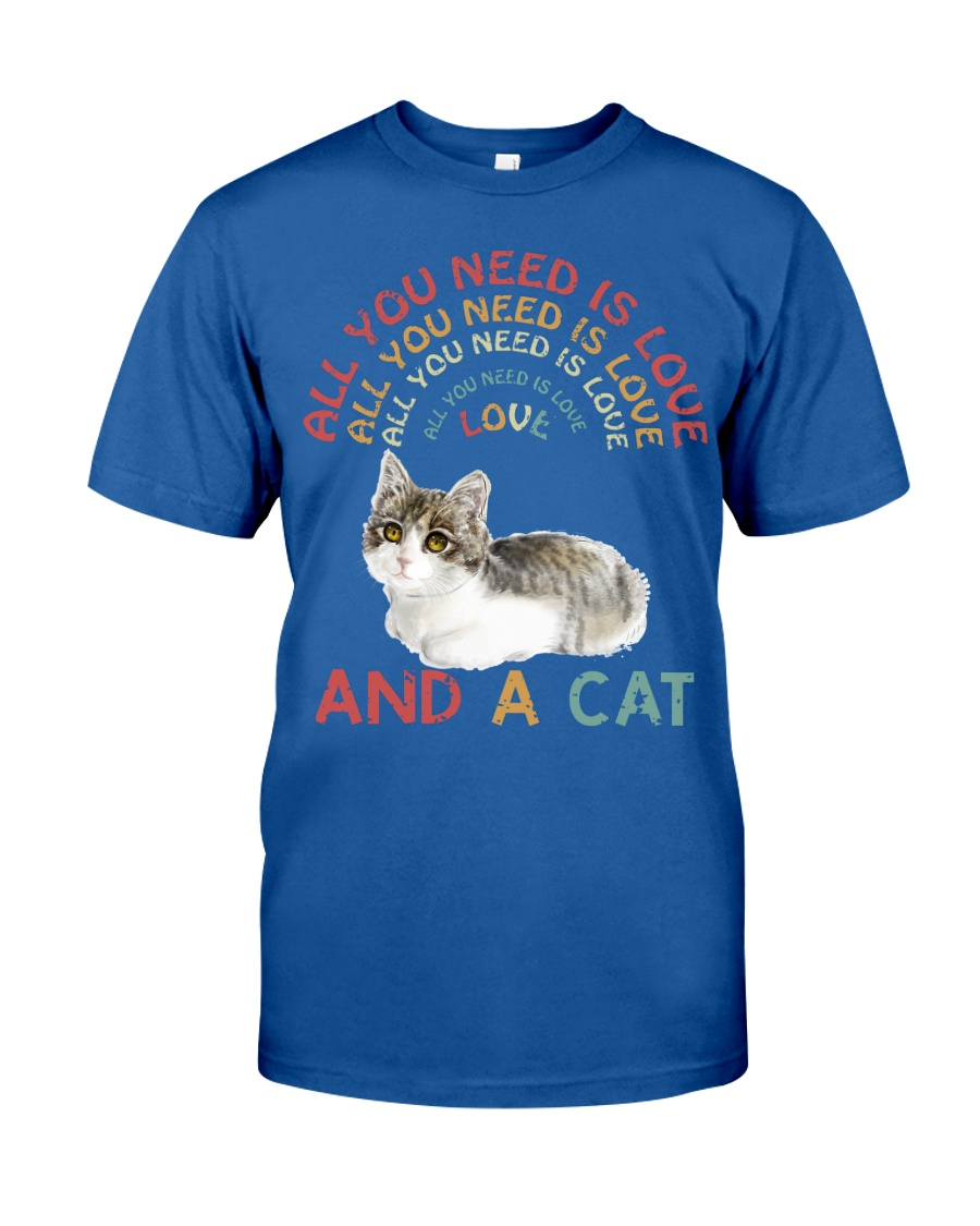 Cat Shirt All you need is love and a cat  Classic T-Shirt