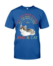 Cat Shirt All you need is love and a cat  Classic T-Shirt front