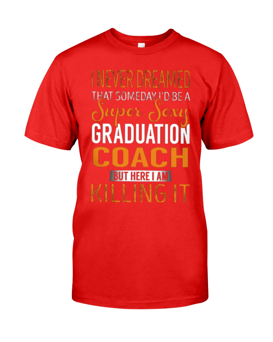 Graduation Coach - Super Sexy 1 Classic T-Shirt