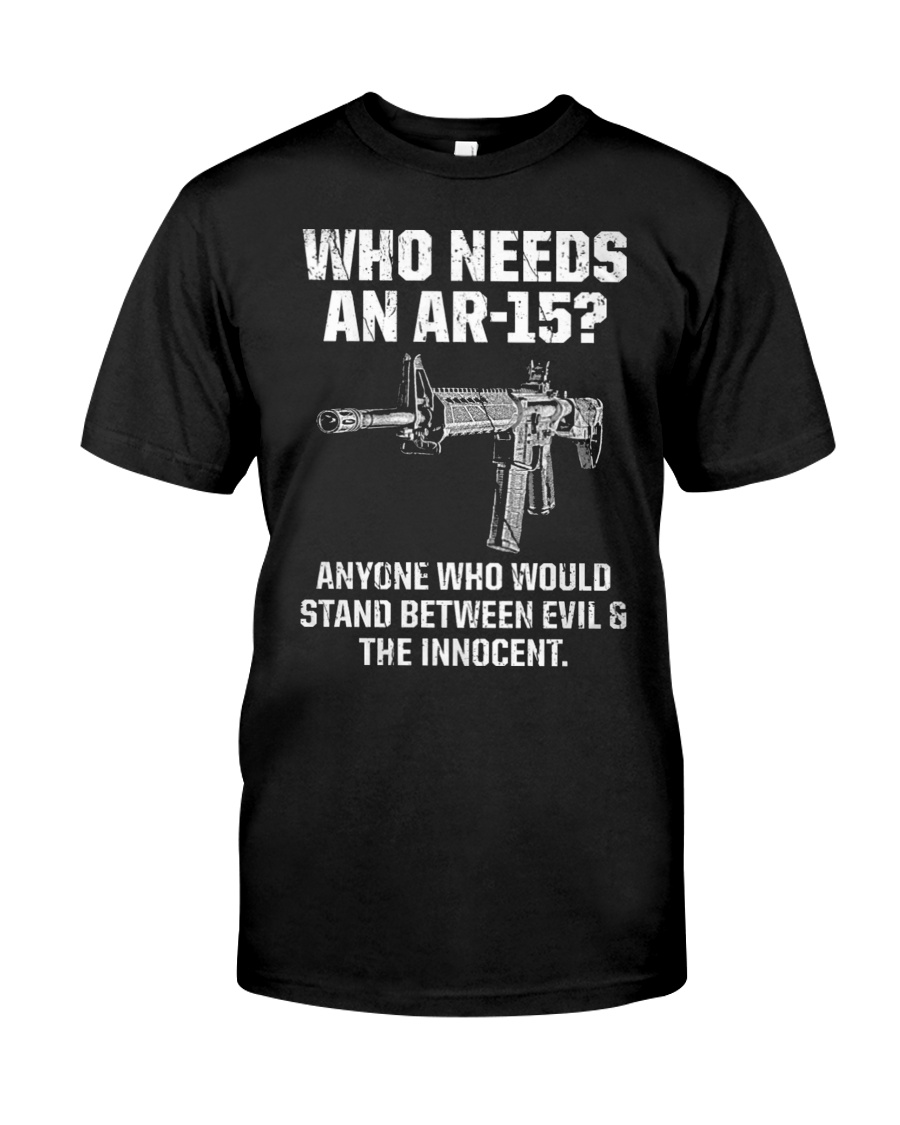 PATRIOTIC - Who needs an Ar-15 M 0038 Classic T-Shirt