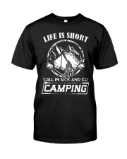 Life is short call in sick and go camping T-Shirt Classic T-Shirt front