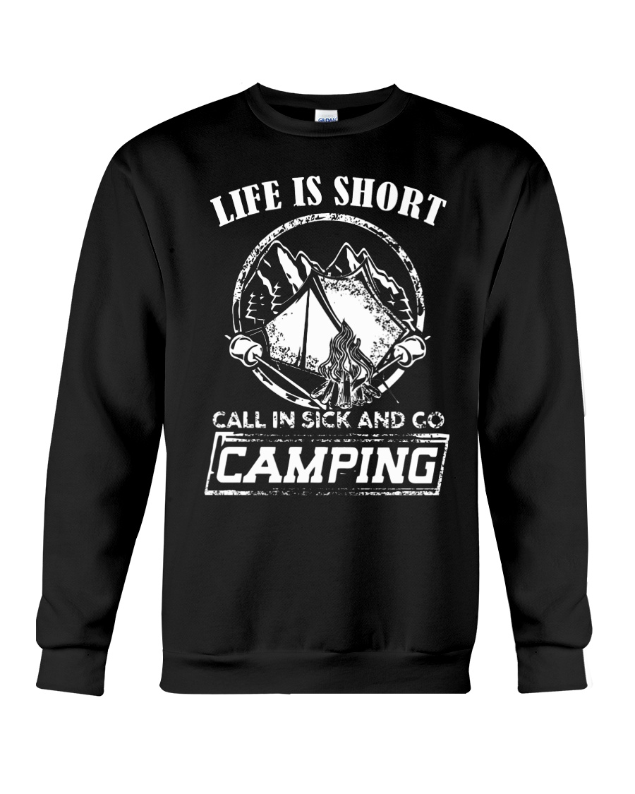 Life is short call in sick and go camping T-Shirt Crewneck Sweatshirt