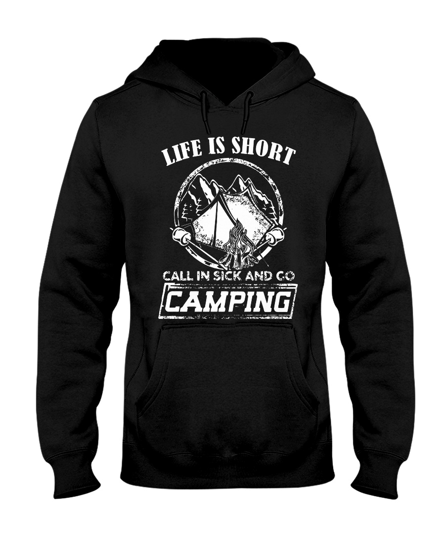 Life is short call in sick and go camping T-Shirt Hooded Sweatshirt