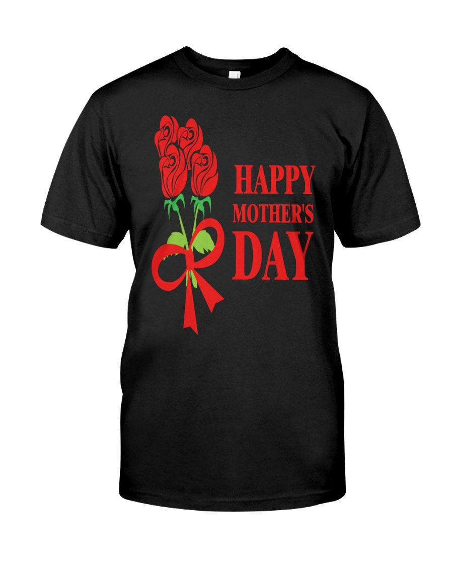 Happy Mothers Day T shirt 1 Classic T-Shirt