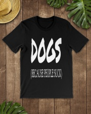 Dogs Because People Suck Classic T-Shirt lifestyle-mens-crewneck-front-18