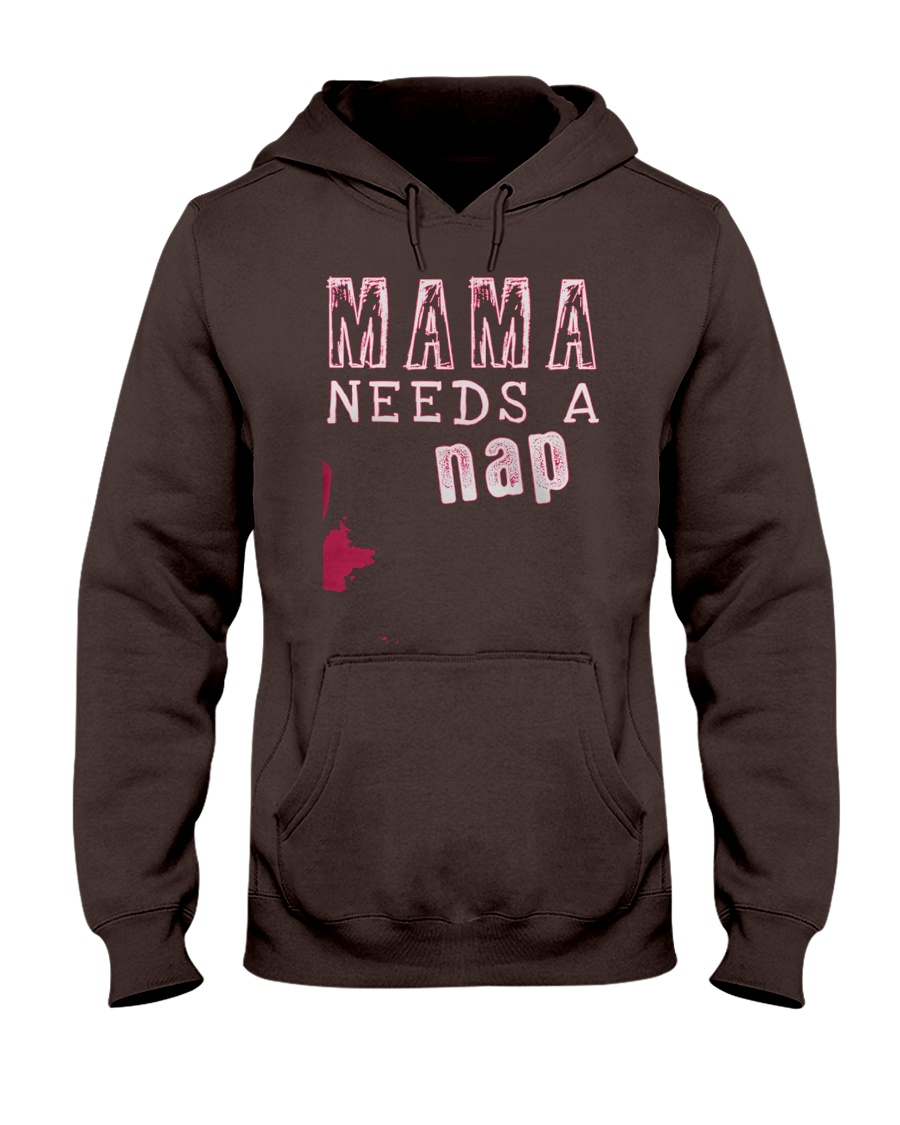 Mama Needs a Nap - Mothers Day Gift Hooded Sweatshirt