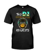 Doesn't Take Requests Classic T-Shirt front