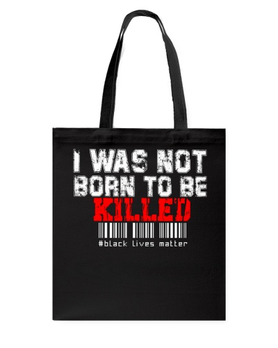 I WAS NOT BORN TO BE KILLED -black lives matter