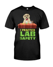 I Practice Lab Safety Funny Labrador Dog  Classic T-Shirt front