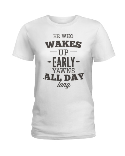 He Who Wakes Up Early Yawns All Day Long