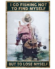 I go fishing not to find myself But to lose myself 24x36 Poster front