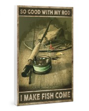 So good with my rod I make fish come Gallery Wrapped Canvas Prints tile