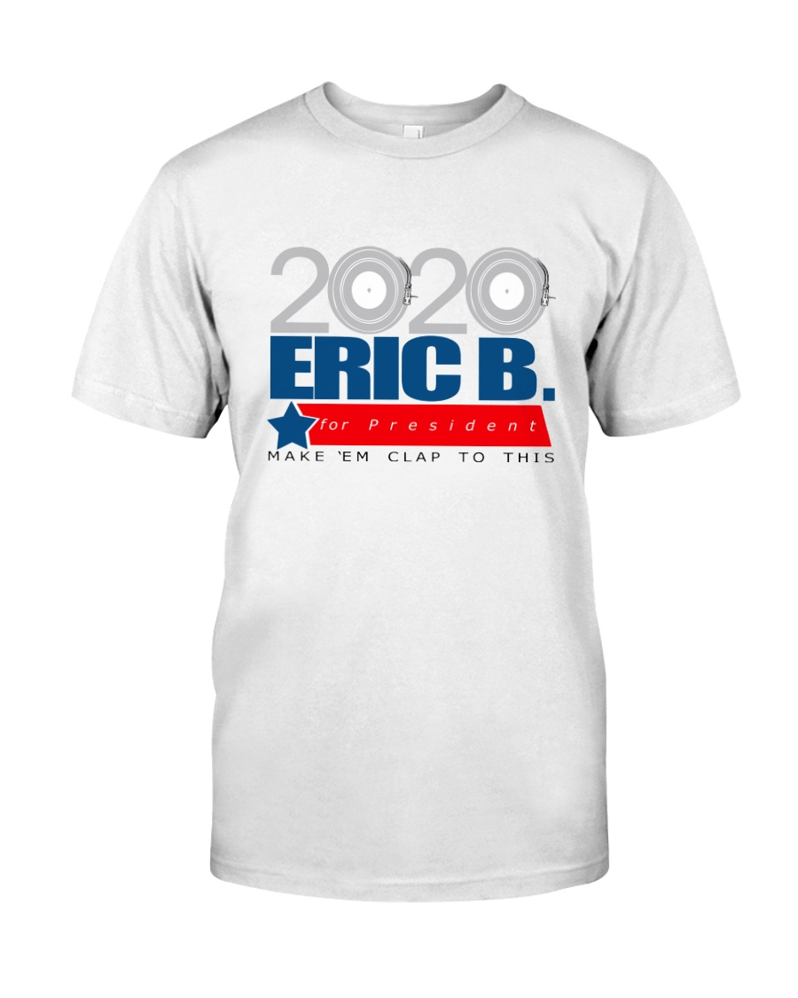 2020 Eric B for President Classic T-Shirt