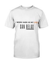 I WORK HARD SO MY DOG CAN RELAX Classic T-Shirt front