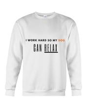 I WORK HARD SO MY DOG CAN RELAX Crewneck Sweatshirt thumbnail