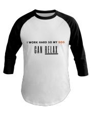 I WORK HARD SO MY DOG CAN RELAX Baseball Tee thumbnail