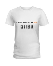 I WORK HARD SO MY DOG CAN RELAX Ladies T-Shirt thumbnail