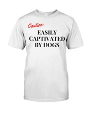 CAUTION EASILY CAPTIVATED BY DOGS Classic T-Shirt front