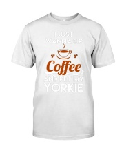 I just wanna sip coffee and pet my yorkie lovely T Classic T-Shirt thumbnail