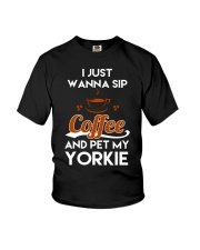 I just wanna sip coffee and pet my yorkie lovely T Youth T-Shirt front