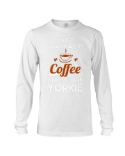 I just wanna sip coffee and pet my yorkie lovely T Long Sleeve Tee thumbnail