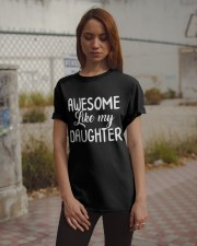 awesome like my daughter 2  Classic T-Shirt apparel-classic-tshirt-lifestyle-18