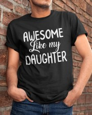 awesome like my daughter 2  Classic T-Shirt apparel-classic-tshirt-lifestyle-26