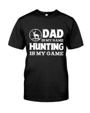Dad Is My Name Hunting Is My Game Classic T-Shirt front