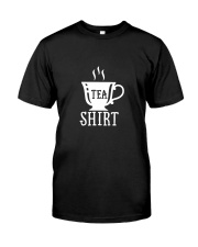 Cup of Tea Shirts Classic T-Shirt front