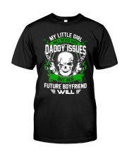 My Little Girl Will Never Have Daddy Issuses Classic T-Shirt front