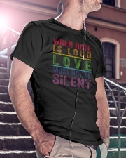 When Hate Is Loud Love Must Not Be Silent Classic T-Shirt lifestyle-mens-crewneck-front-5