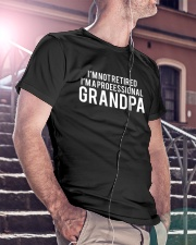 I'm Not Retired I'm A Professional Granpa Classic T-Shirt lifestyle-mens-crewneck-front-5