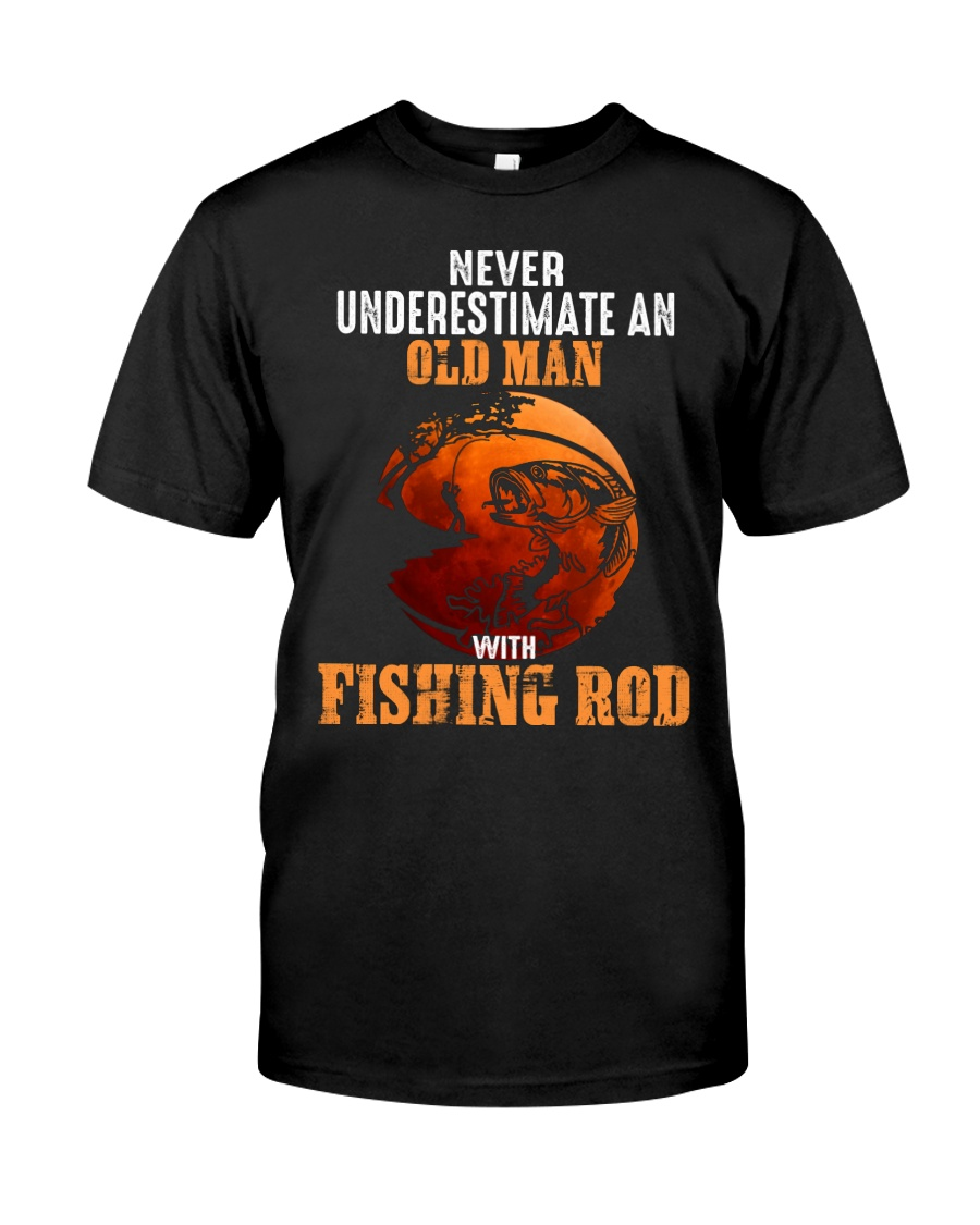 Never Underestimate An Old Man With A Fishing Rod Classic T-Shirt