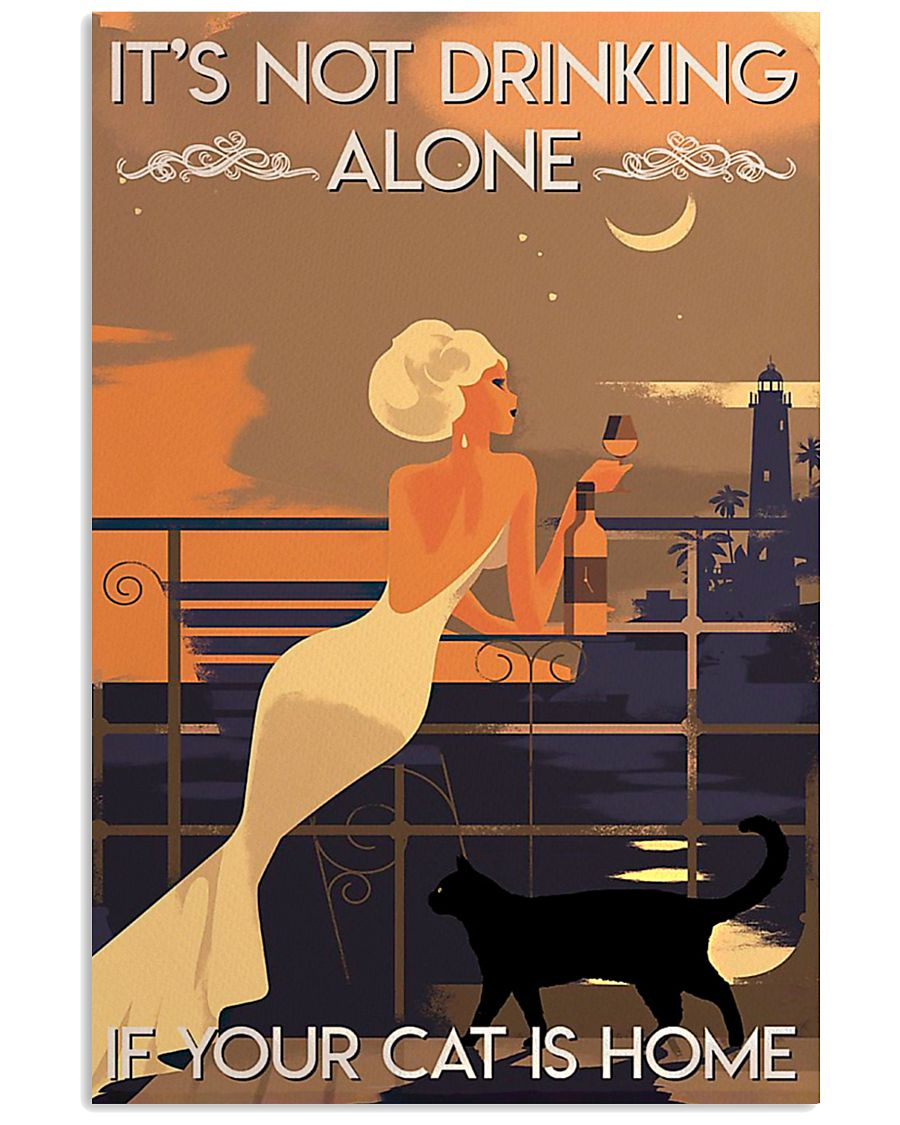 It's Not Drinking Alone If Your Cat Is Home 11x17 Poster
